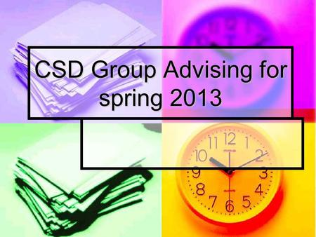 CSD Group Advising for spring 2013. Course Sequence.
