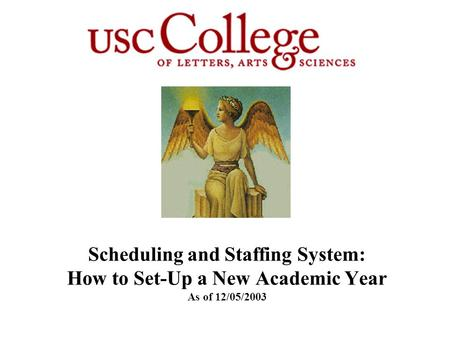 Scheduling and Staffing System: How to Set-Up a New Academic Year As of 12/05/2003.