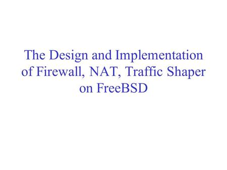 The Design and Implementation of Firewall, NAT, Traffic Shaper on FreeBSD.
