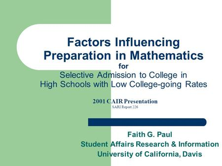 Factors Influencing Preparation in Mathematics for Selective Admission to College in High Schools with Low College-going Rates Faith G. Paul Student Affairs.