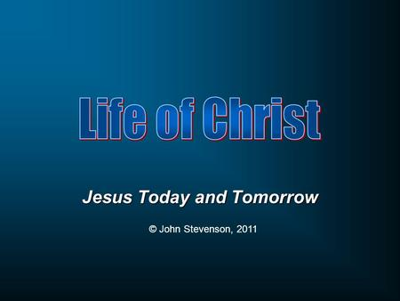 Jesus Today and Tomorrow © John Stevenson, 2011. What is Jesus doing today?