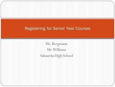 Ms. Bergmann Mr. Williams Sahuarita High School Registering for Senior Year Courses.