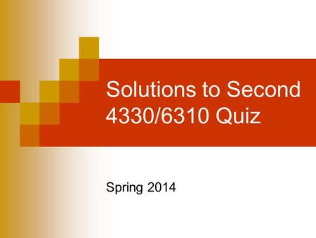 Solutions to Second 4330/6310 Quiz Spring 2014. First question Which of the following statements are true or false (2 points) and why? (3 points)
