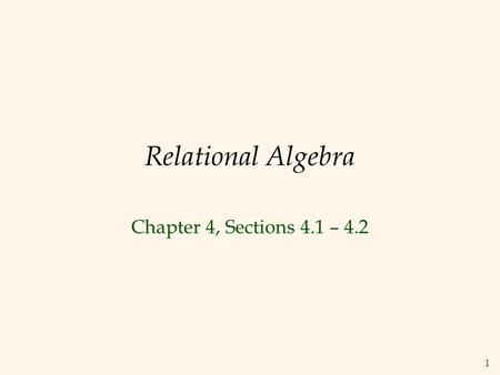 1 Relational Algebra Chapter 4, Sections 4.1 – 4.2.
