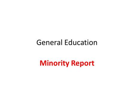 General Education Minority Report. Advantages of 3 lower division subareas in Area D Simplifies GE choices for the advising Would NOT permit a single.