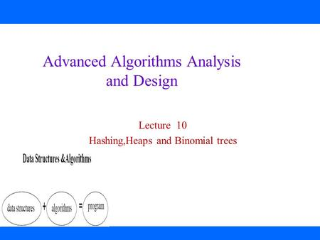 Advanced Algorithms Analysis and Design Lecture 10 Hashing,Heaps and Binomial trees.