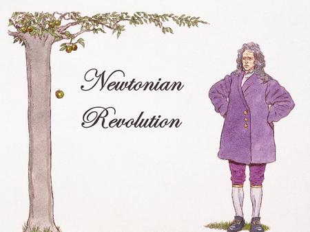 Newtonian Revolution Isaac Newton January 1643- March 1727 Mathematician Astronomer Natural Philosopher Theologian Alchemist Physicist Great Works: 