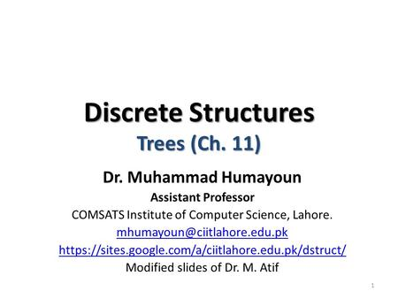 Discrete Structures Trees (Ch. 11) Dr. Muhammad Humayoun Assistant Professor COMSATS Institute of Computer Science, Lahore.