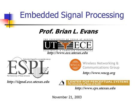 Embedded Signal Processing Prof. Brian L. Evans November 21, 2003