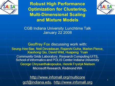 1 Robust High Performance Optimization for Clustering, Multi-Dimensional Scaling and Mixture Models CGB Indiana University Lunchtime Talk January 22 2008.