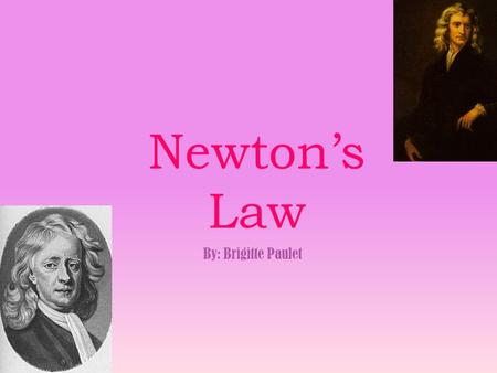 Newton's Law By: Brigitte Paulet. Sir Isaac Newton was born on January 4, 1643 - March 20, 1727. He mainly worked on the absence of force, weight, & speed.