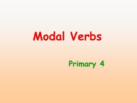 Modal Verbs Primary 4. Modal Verbs must may will should can.