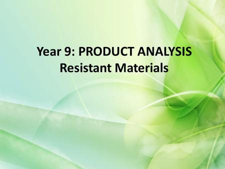 Year 9: PRODUCT ANALYSIS Resistant Materials. Today We will look at product analysis and learn what we need to consider when analysing a product. You.