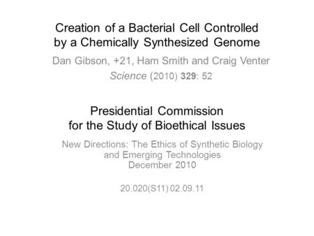 Creation of a Bacterial Cell Controlled by a Chemically Synthesized Genome Dan Gibson, +21, Ham Smith and Craig Venter Science ( 2010) 329: 52 New Directions:
