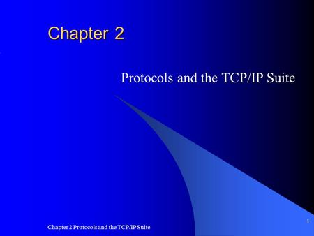 Chapter 2 Protocols and the TCP/IP Suite 1 Chapter 2 Protocols and the TCP/IP Suite.