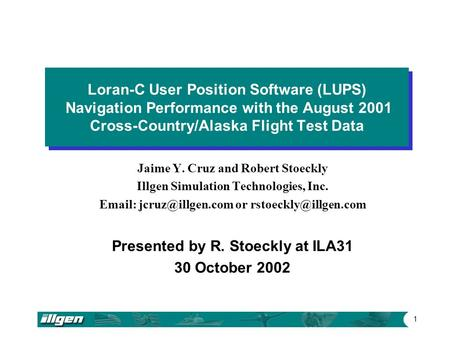 1 Loran-C User Position Software (LUPS) Navigation Performance with the August 2001 Cross-Country/Alaska Flight Test Data Jaime Y. Cruz and Robert Stoeckly.