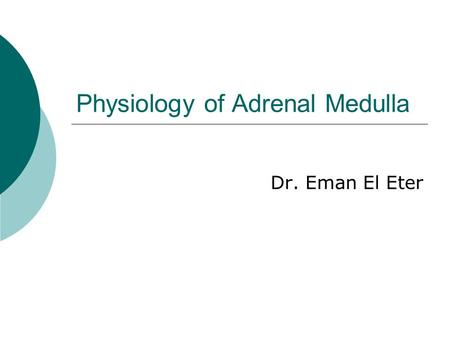 "Physiology of Adrenal Medulla Dr. Eman El Eter. A case study? ""Rollie Hendrix,"" a 35-year-old husband and father of three children, has been experiencing."