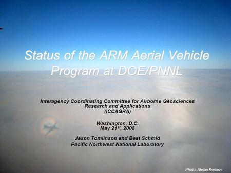 Status of the ARM Aerial Vehicle Program at DOE/PNNL Interagency Coordinating Committee for Airborne Geosciences Research and Applications (ICCAGRA) Washington,