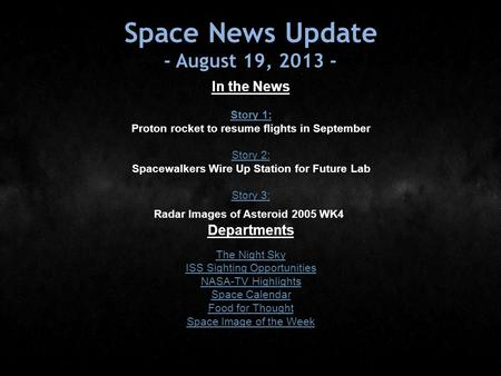 Space News Update - August 19, 2013 - In the News Story 1: Story 1: Proton rocket to resume flights in September Story 2: Story 2: Spacewalkers Wire Up.