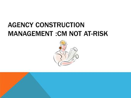 Agency Construction Management :CM NOT AT-RISK