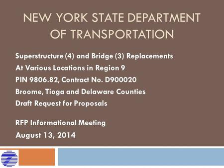 NEW YORK STATE DEPARTMENT OF TRANSPORTATION Superstructure (4) and Bridge (3) Replacements At Various Locations in Region 9 PIN 9806.82, Contract No. D900020.