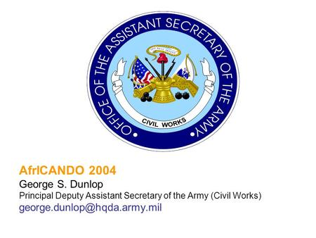 AfrICANDO 2004 George S. Dunlop Principal Deputy Assistant Secretary of the Army (Civil Works)