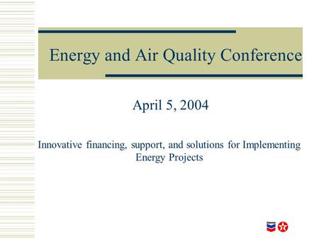 Energy and Air Quality Conference April 5, 2004 Innovative financing, support, and solutions for Implementing Energy Projects.