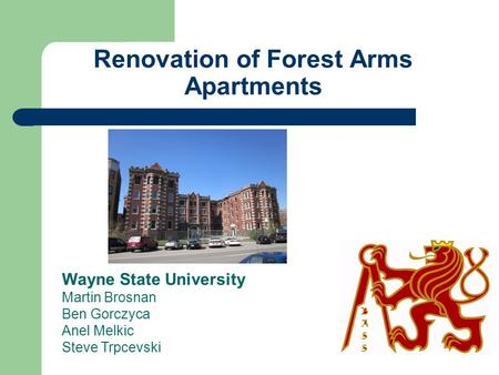 Renovation of Forest Arms Apartments Wayne State University Martin Brosnan Ben Gorczyca Anel Melkic Steve Trpcevski.