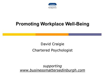 Promoting Workplace Well-Being David Craigie Chartered Psychologist supporting www.businessmattersedinburgh.com.