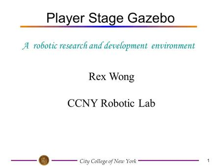 City College of New York 1 Player Stage Gazebo Rex Wong CCNY Robotic Lab A robotic research and development environment.