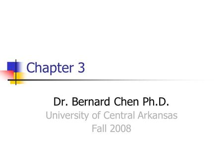 Chapter 3 Dr. Bernard Chen Ph.D. University of Central Arkansas Fall 2008.