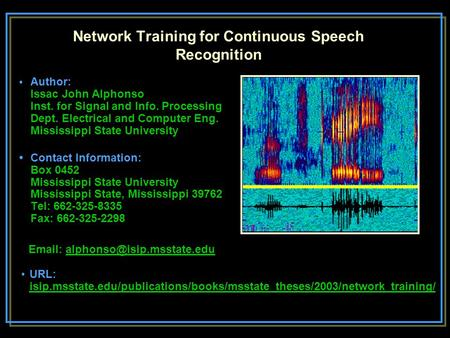 Network Training for Continuous Speech Recognition Author: Issac John Alphonso Inst. for Signal and Info. Processing Dept. Electrical and Computer Eng.
