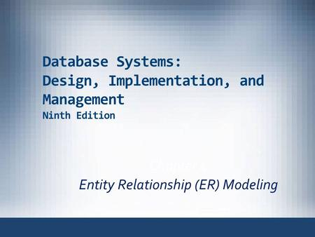 Database Systems: Design, Implementation, and Management Ninth Edition Chapter 4 Entity Relationship (ER) Modeling.
