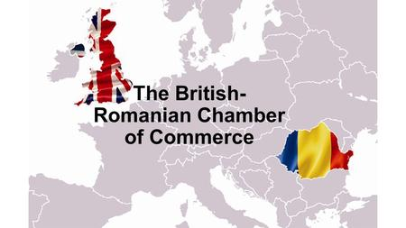 The British- Romanian Chamber of Commerce. Members Date# members (RO) # members (UK) # othersTotal # members # Members on 31-01-2015150 23 1174 Members.