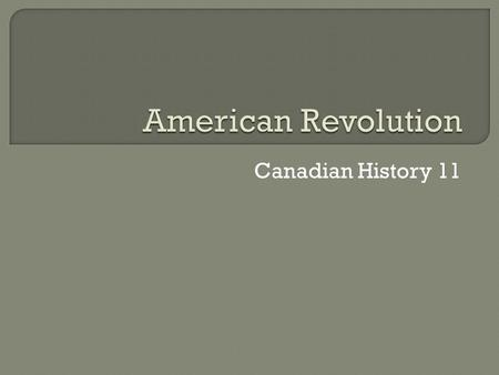 Canadian History 11. In 1776, the Patriots had an army of 18,000 of poorly armed and trained men. The British had a force of 30,000. Yet, the Patriots.