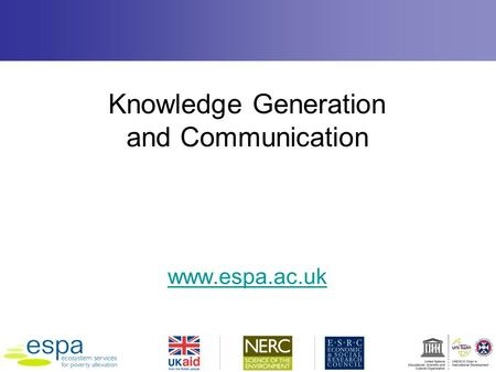 Knowledge Generation and Communication www.espa.ac.uk.