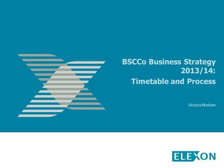 BSCCo Business Strategy 2013/14: Timetable and Process Victoria Moxham.