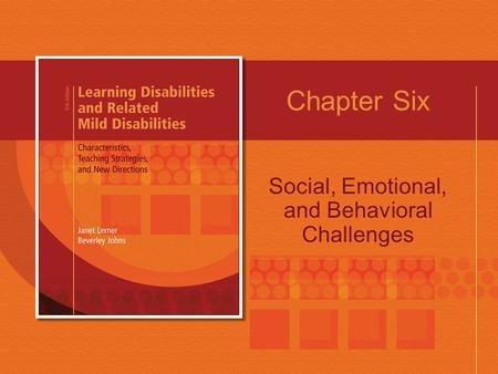 Chapter Six Social, Emotional, and Behavioral Challenges.