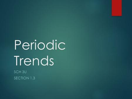 Periodic Trends SCH 3U SECTION 1.3. Atomic Size (Atomic Radius)  The atomic size or radius of an refers to the distance between an atom's nucleus and.