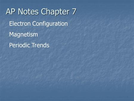 AP Notes Chapter 7 Electron Configuration Magnetism Periodic Trends.