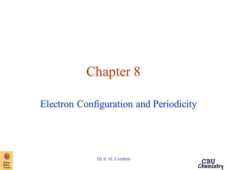 Dr. S. M. Condren Chapter 8 Electron Configuration and Periodicity.