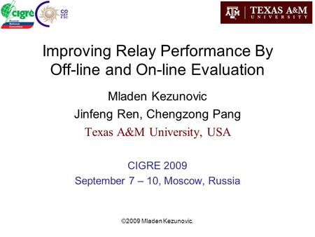 ©2009 Mladen Kezunovic. Improving Relay Performance By Off-line and On-line Evaluation Mladen Kezunovic Jinfeng Ren, Chengzong Pang Texas A&M University,
