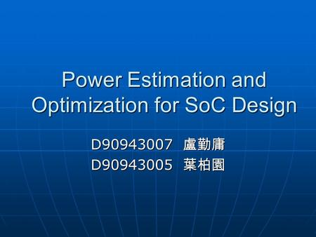 Power Estimation and Optimization for SoC Design