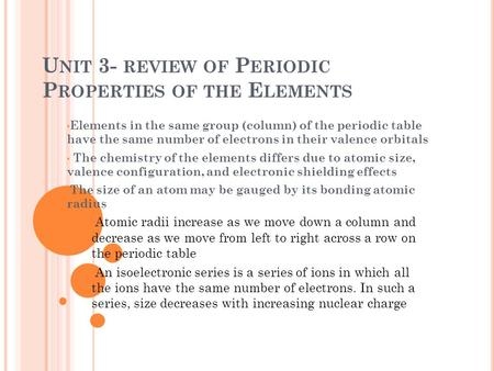 U NIT 3- REVIEW OF P ERIODIC P ROPERTIES OF THE E LEMENTS Elements in the same group (column) of the periodic table have the same number of electrons in.
