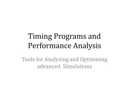 Timing Programs and Performance Analysis Tools for Analysing and Optimising advanced Simulations.