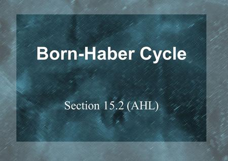 Born-Haber Cycle Section 15.2 (AHL). Lattice Enthalpy Of an ionic crystal: the heat energy absorbed (at constant pressure) when 1 mol of solid ionic compound.