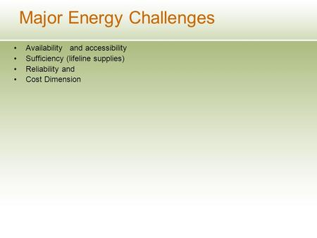 Major Energy Challenges Availability and accessibility Sufficiency (lifeline supplies) Reliability and Cost Dimension.