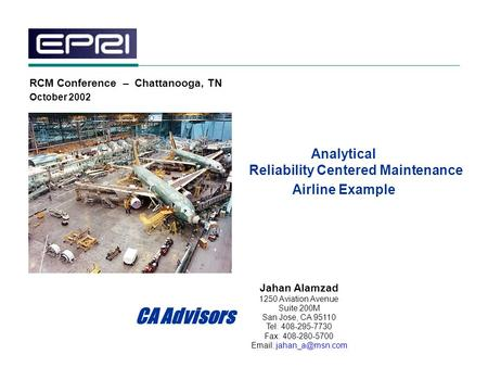 Analytical Reliability Centered Maintenance Airline Example Jahan Alamzad 1250 Aviation Avenue Suite 200M San Jose, CA 95110 Tel: 408-295-7730 Fax: 408-280-5700.