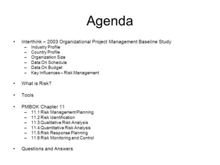 Agenda Interthink – 2003 Organizational Project Management Baseline Study –Industry Profile –Country Profile –Organization Size –Data On Schedule –Data.
