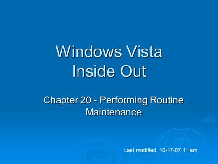 Windows Vista Inside Out Chapter 20 - Performing Routine Maintenance Last modified 10-17-07 11 am.